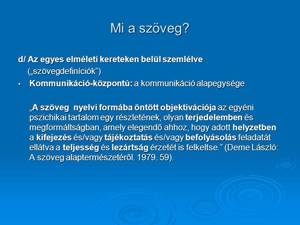 """Mi a szöveg? d/ Az egyes elméleti kereteken belül szemlélve (""""szövegdefiníciók"""") (""""szövegdefiníciók"""") Kommunikáció-központú: a kommunikáció alapegység"""