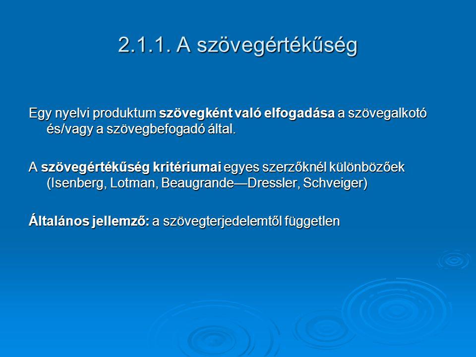 2.1.1. A szövegértékűség Egy nyelvi produktum szövegként való elfogadása a szövegalkotó és/vagy a szövegbefogadó által. A szövegértékűség kritériumai