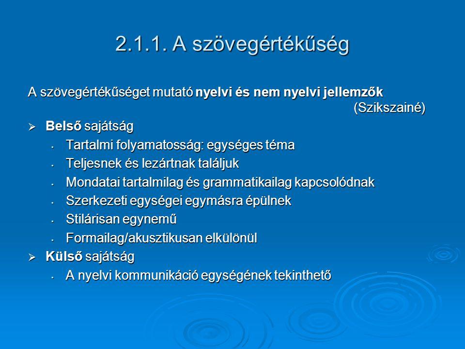 2.1.1. A szövegértékűség A szövegértékűséget mutató nyelvi és nem nyelvi jellemzők (Szikszainé)  Belső sajátság Tartalmi folyamatosság: egységes téma