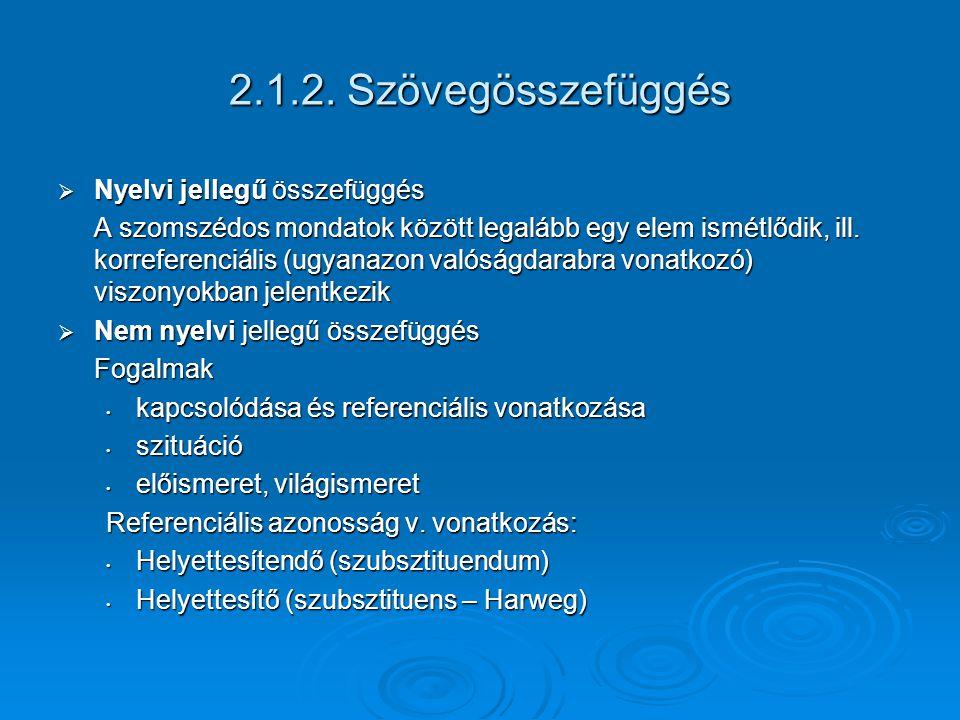 2.1.2. Szövegösszefüggés  Nyelvi jellegű összefüggés A szomszédos mondatok között legalább egy elem ismétlődik, ill. korreferenciális (ugyanazon való
