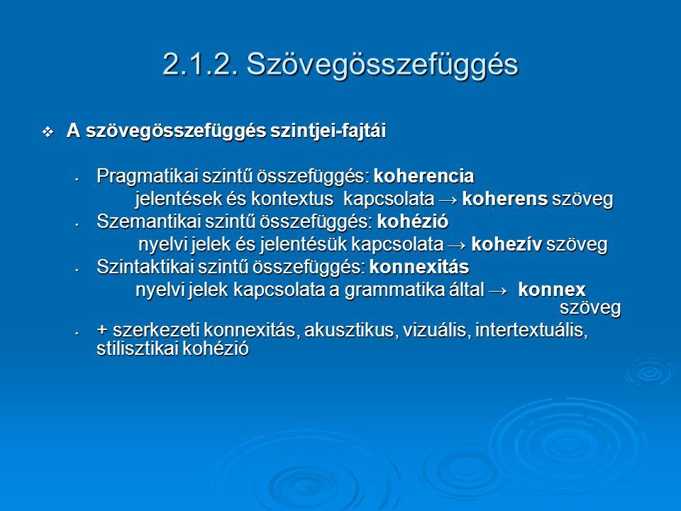 2.1.2. Szövegösszefüggés  A szövegösszefüggés szintjei-fajtái Pragmatikai szintű összefüggés: koherencia Pragmatikai szintű összefüggés: koherencia j