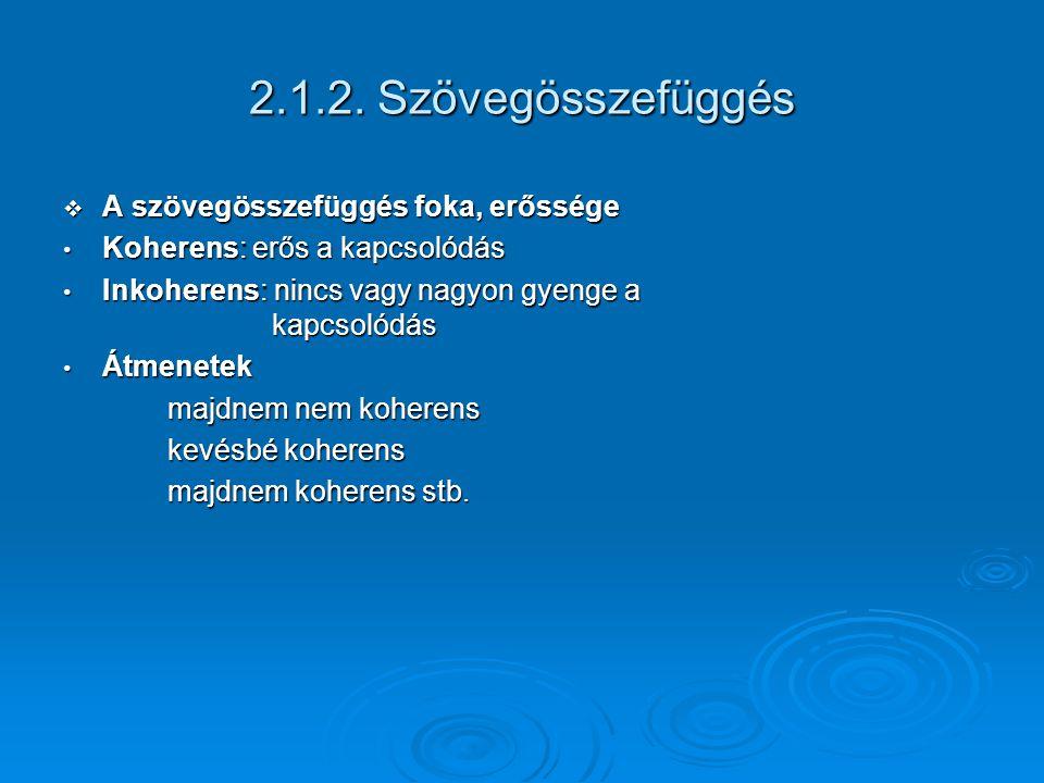 2.1.2. Szövegösszefüggés  A szövegösszefüggés foka, erőssége Koherens: erős a kapcsolódás Koherens: erős a kapcsolódás Inkoherens: nincs vagy nagyon