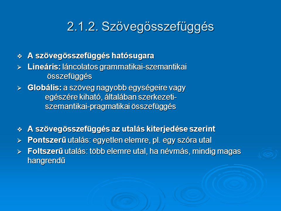 2.1.2. Szövegösszefüggés  A szövegösszefüggés hatósugara  Lineáris: láncolatos grammatikai-szemantikai összefüggés  Globális: a szöveg nagyobb egys