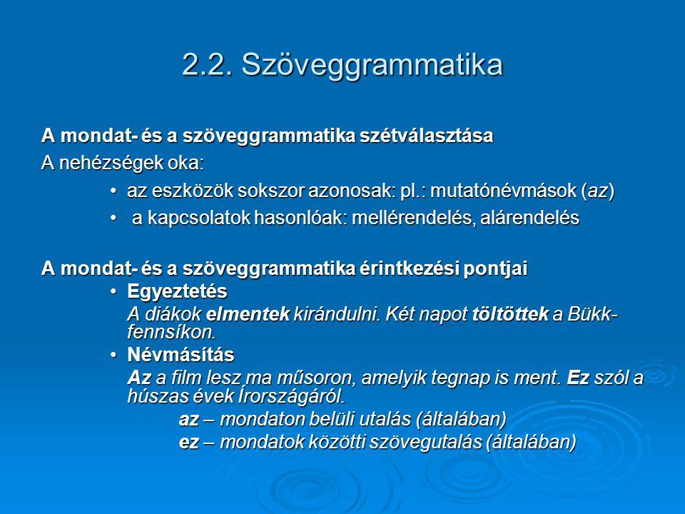 2.2. Szöveggrammatika A mondat- és a szöveggrammatika szétválasztása A nehézségek oka: az eszközök sokszor azonosak: pl.: mutatónévmások (az)az eszköz
