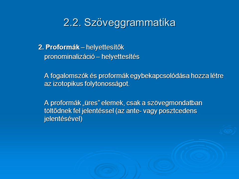 2.2. Szöveggrammatika 2. Proformák – helyettesítők pronominalizáció – helyettesítés A fogalomszók és proformák egybekapcsolódása hozza létre az izotop
