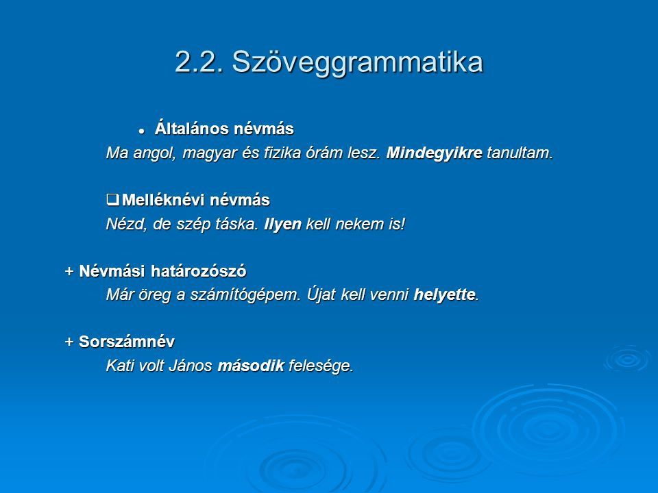 2.2. Szöveggrammatika Általános névmás Általános névmás Ma angol, magyar és fizika órám lesz. Mindegyikre tanultam.  Melléknévi névmás Nézd, de szép