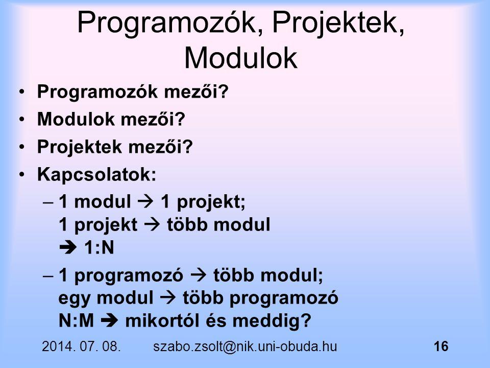 Programozók, Projektek, Modulok Programozók mezői? Modulok mezői? Projektek mezői? Kapcsolatok: –1 modul  1 projekt; 1 projekt  több modul  1:N –1