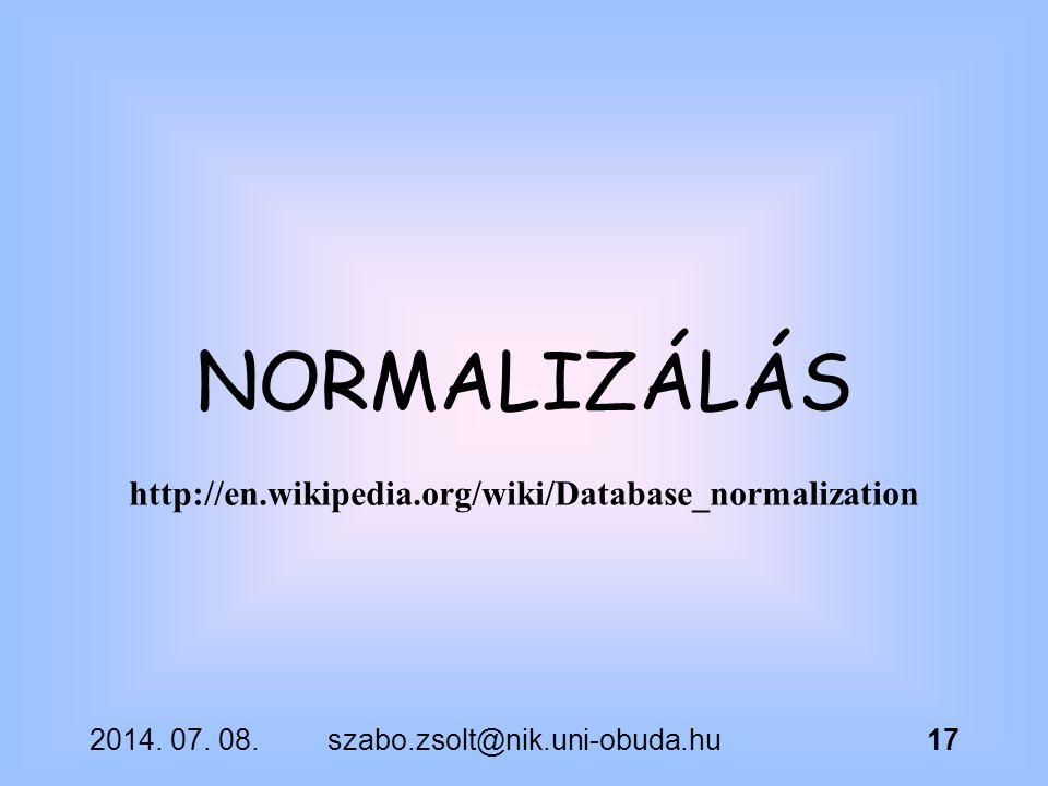 2014. 07. 08.szabo.zsolt@nik.uni-obuda.hu17 NORMALIZÁLÁS http://en.wikipedia.org/wiki/Database_normalization