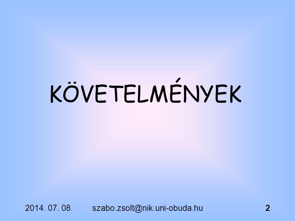 2014. 07. 08.szabo.zsolt@nik.uni-obuda.hu2 KÖVETELMÉNYEK