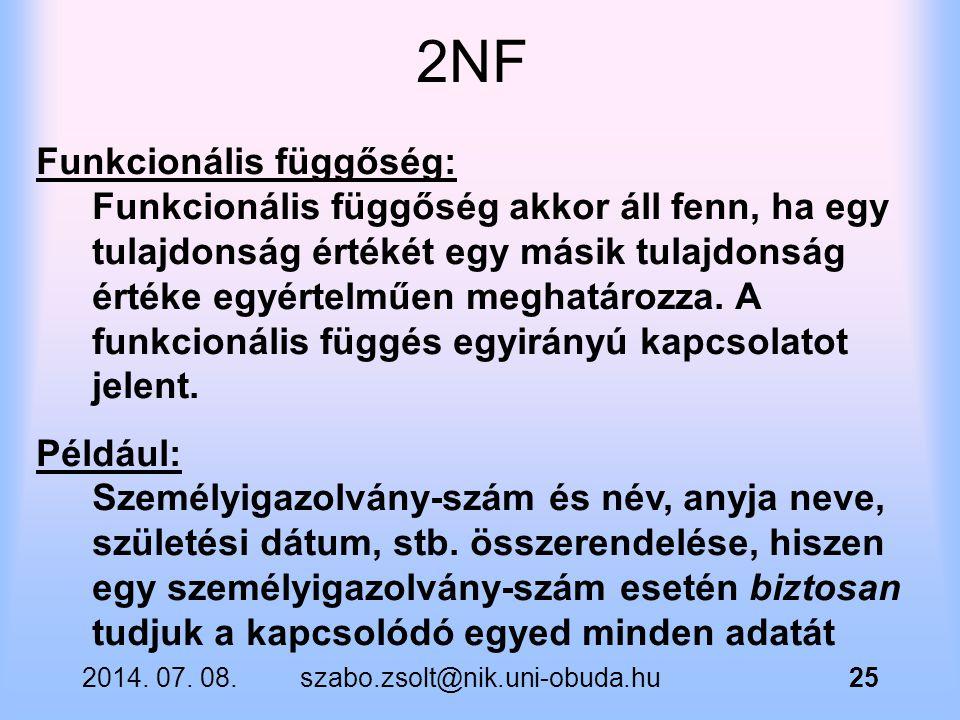 2014. 07. 08.szabo.zsolt@nik.uni-obuda.hu25 Funkcionális függőség: Funkcionális függőség akkor áll fenn, ha egy tulajdonság értékét egy másik tulajdon