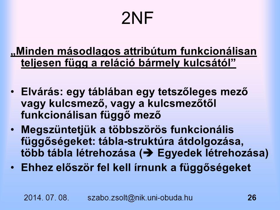 """2014. 07. 08.szabo.zsolt@nik.uni-obuda.hu26 2NF """"Minden másodlagos attribútum funkcionálisan teljesen függ a reláció bármely kulcsától"""" Elvárás: egy t"""