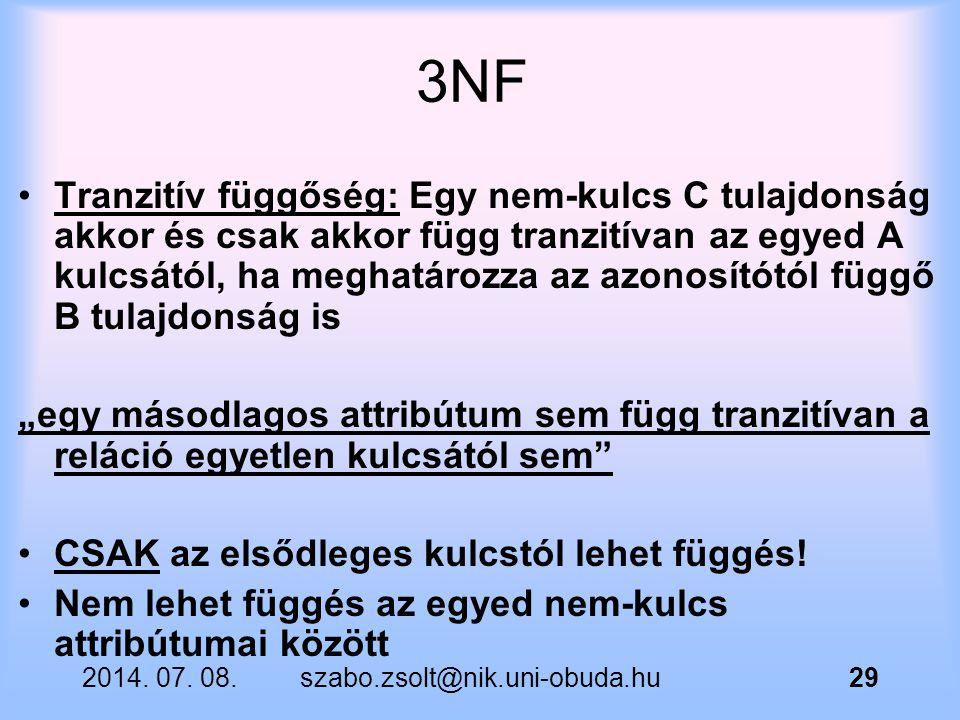 2014. 07. 08.szabo.zsolt@nik.uni-obuda.hu29 3NF Tranzitív függőség: Egy nem-kulcs C tulajdonság akkor és csak akkor függ tranzitívan az egyed A kulcsá
