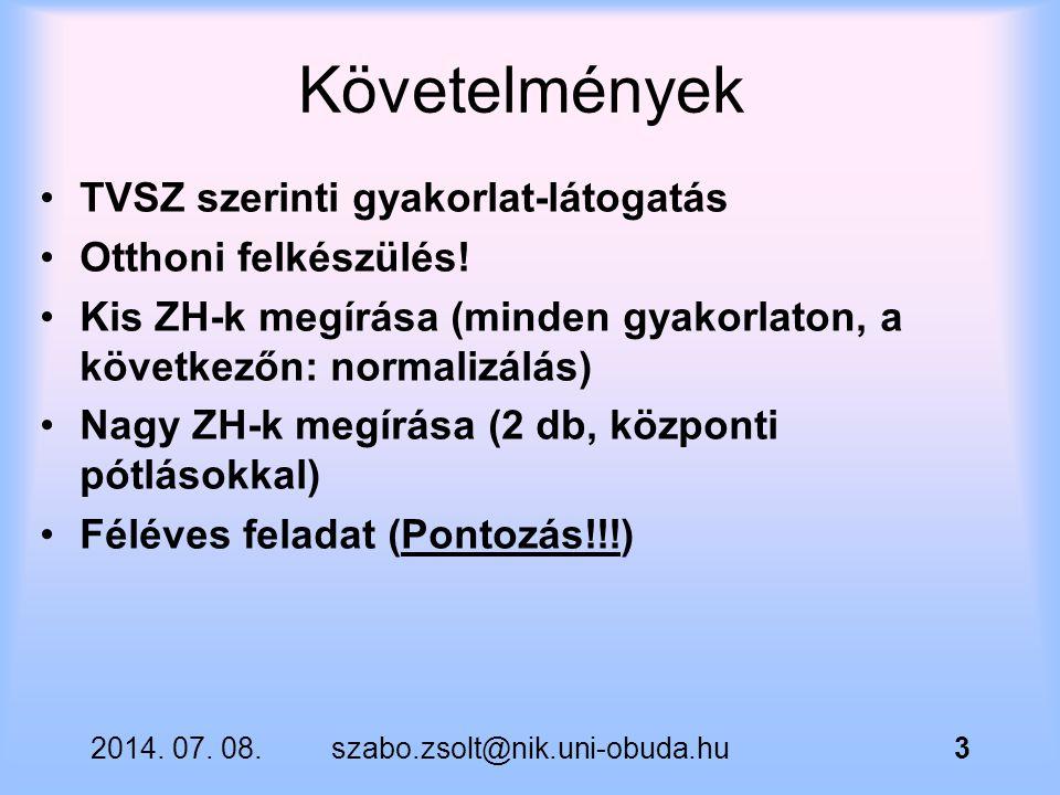 2014. 07. 08.szabo.zsolt@nik.uni-obuda.hu3 Követelmények TVSZ szerinti gyakorlat-látogatás Otthoni felkészülés! Kis ZH-k megírása (minden gyakorlaton,