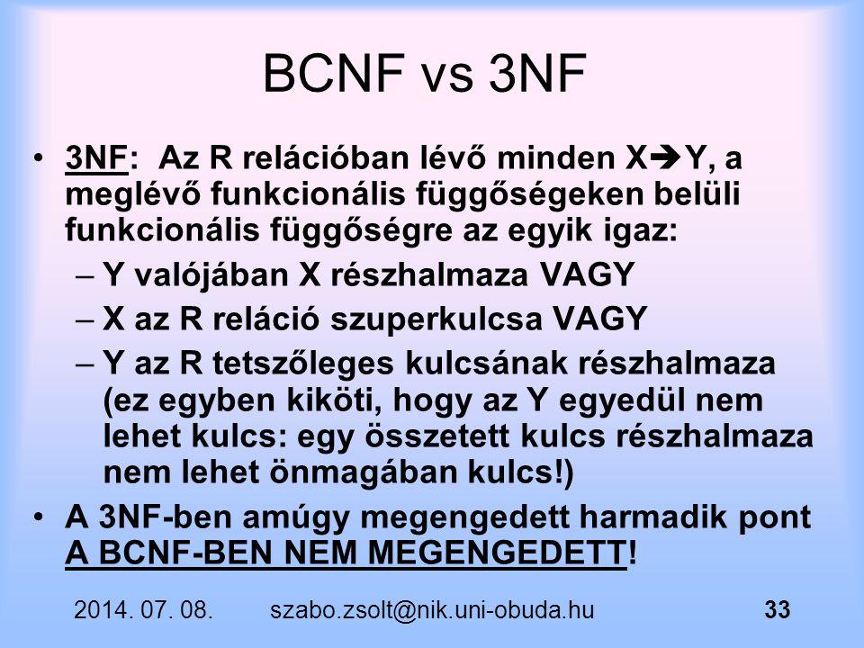 BCNF vs 3NF 3NF: Az R relációban lévő minden X  Y, a meglévő funkcionális függőségeken belüli funkcionális függőségre az egyik igaz: –Y valójában X r