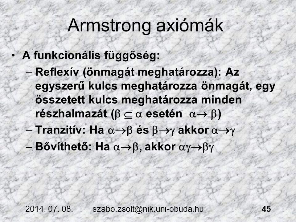 Armstrong axiómák A funkcionális függőség: –Reflexív (önmagát meghatározza): Az egyszerű kulcs meghatározza önmagát, egy összetett kulcs meghatározza