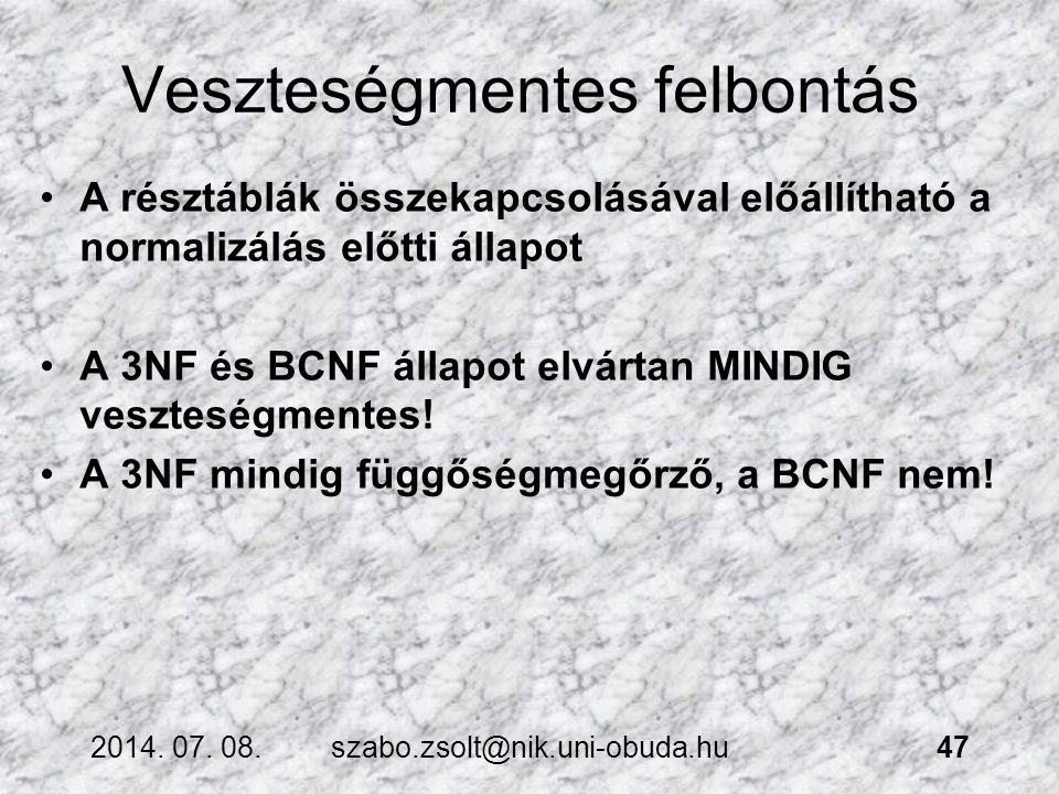 Veszteségmentes felbontás A résztáblák összekapcsolásával előállítható a normalizálás előtti állapot A 3NF és BCNF állapot elvártan MINDIG veszteségme