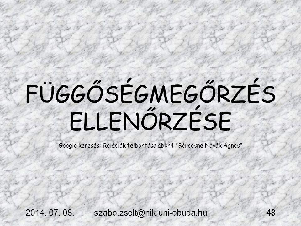 2014. 07. 08.szabo.zsolt@nik.uni-obuda.hu48 FÜGGŐSÉGMEGŐRZÉS ELLENŐRZÉSE Google keresés: Relációk felbontása abkr4