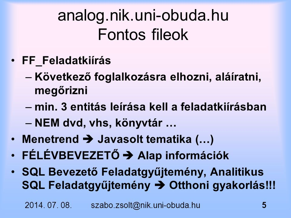 2014. 07. 08.szabo.zsolt@nik.uni-obuda.hu5 analog.nik.uni-obuda.hu Fontos fileok FF_Feladatkiírás –Következő foglalkozásra elhozni, aláíratni, megőriz