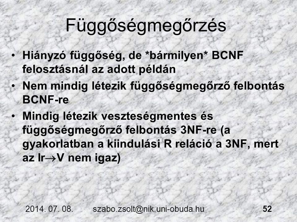 Függőségmegőrzés Hiányzó függőség, de *bármilyen* BCNF felosztásnál az adott példán Nem mindig létezik függőségmegőrző felbontás BCNF-re Mindig létezi