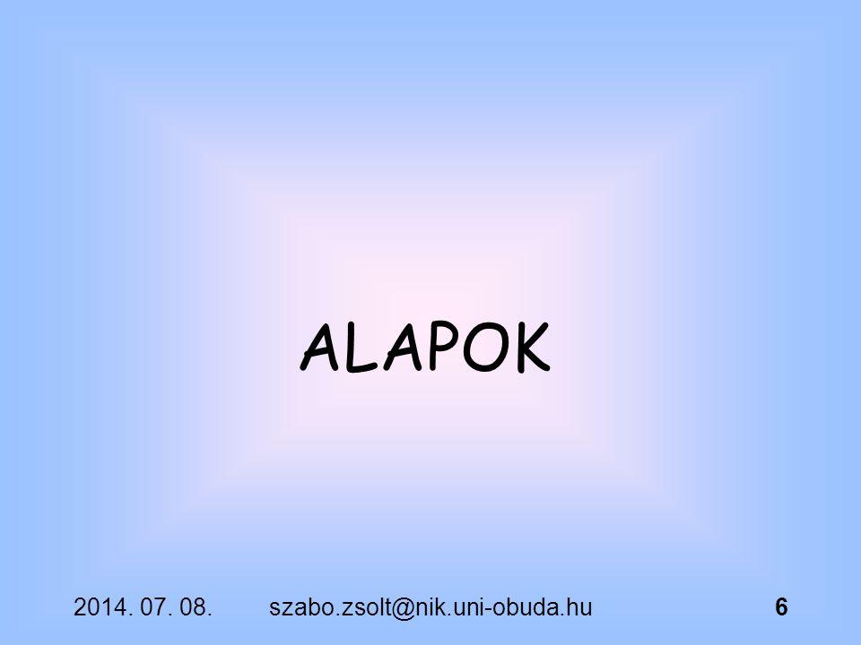 2014. 07. 08.szabo.zsolt@nik.uni-obuda.hu6 ALAPOK