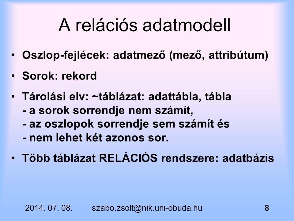 A relációs adatmodell Oszlop-fejlécek: adatmező (mező, attribútum) Sorok: rekord Tárolási elv: ~táblázat: adattábla, tábla - a sorok sorrendje nem szá