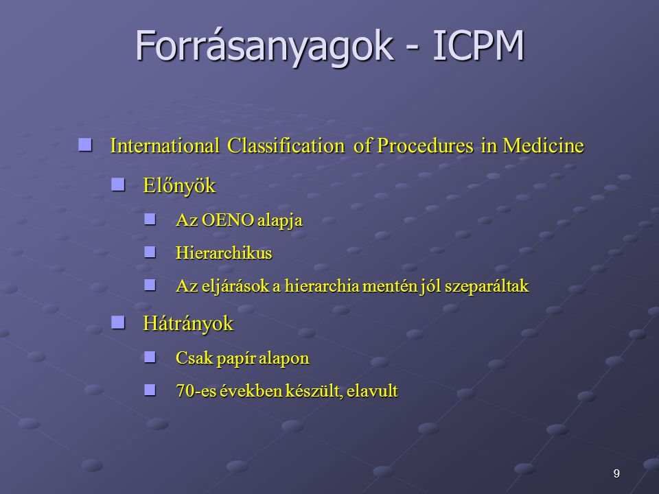 9 Forrásanyagok - ICPM International Classification of Procedures in Medicine International Classification of Procedures in Medicine Előnyök Előnyök A