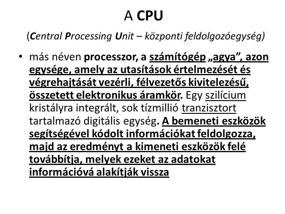 """A CPU (Central Processing Unit – központi feldolgozóegység) más néven processzor, a számítógép """"agya , azon egysége, amely az utasítások értelmezését és végrehajtását vezérli, félvezetős kivitelezésű, összetett elektronikus áramkör."""