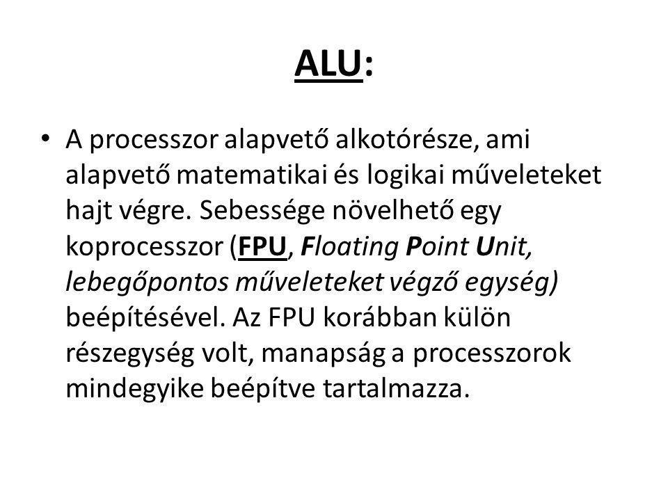ALU: A processzor alapvető alkotórésze, ami alapvető matematikai és logikai műveleteket hajt végre. Sebessége növelhető egy koprocesszor (FPU, Floatin