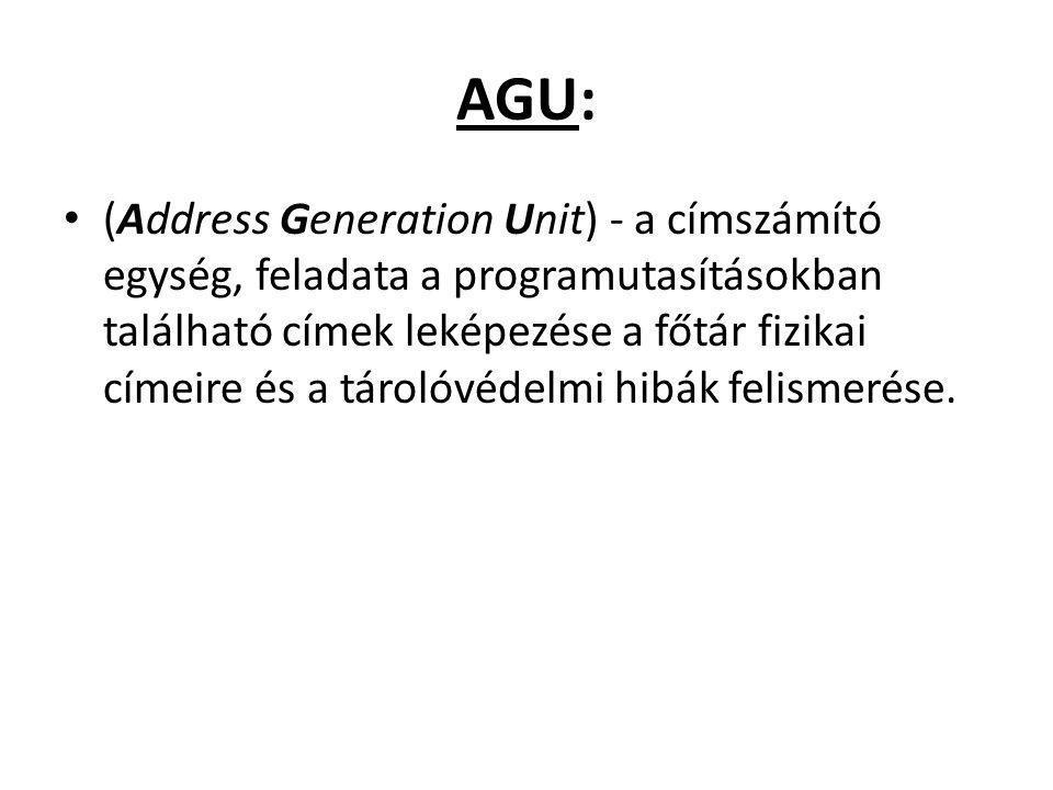 AGU: (Address Generation Unit) - a címszámító egység, feladata a programutasításokban található címek leképezése a főtár fizikai címeire és a tárolóvédelmi hibák felismerése.