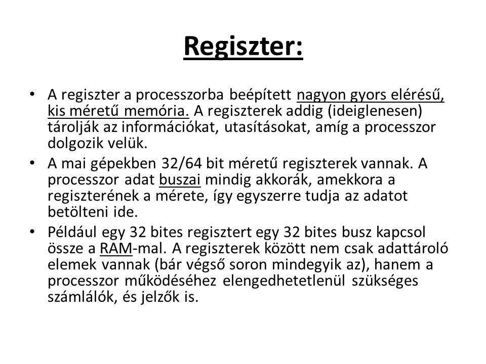 Regiszter: A regiszter a processzorba beépített nagyon gyors elérésű, kis méretű memória. A regiszterek addig (ideiglenesen) tárolják az információkat