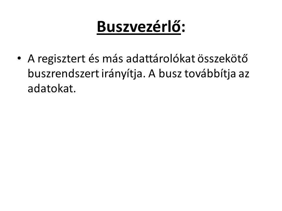 Buszvezérlő: A regisztert és más adattárolókat összekötő buszrendszert irányítja. A busz továbbítja az adatokat.