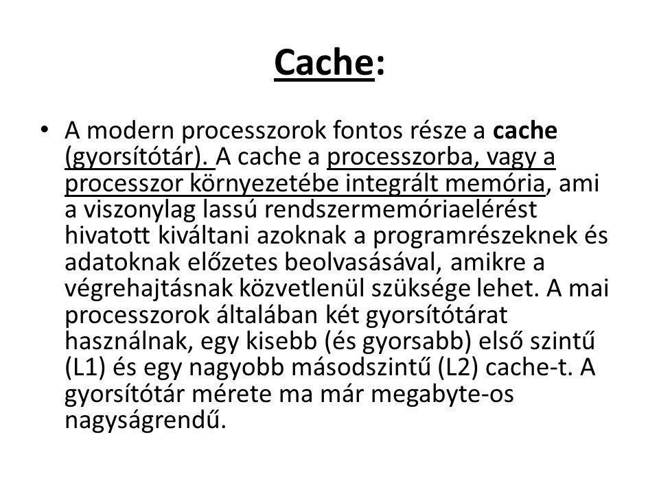 Cache: A modern processzorok fontos része a cache (gyorsítótár). A cache a processzorba, vagy a processzor környezetébe integrált memória, ami a viszo