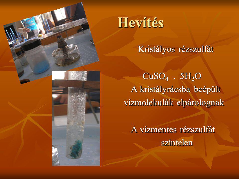 Hevítés Kristályos rézszulfát Kristályos rézszulfát CuSO 4. 5H 2 O CuSO 4. 5H 2 O A kristályrácsba beépült A kristályrácsba beépült vízmolekulák elpár