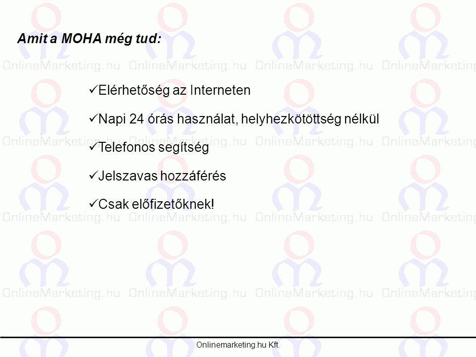 Onlinemarketing.hu Kft. Amit a MOHA még tud: Elérhetőség az Interneten Napi 24 órás használat, helyhezkötöttség nélkül Telefonos segítség Jelszavas ho