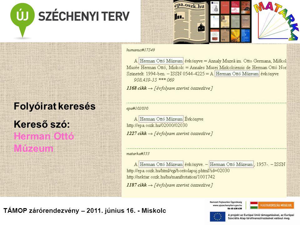 TÁMOP zárórendezvény – 2011. június 16. - Miskolc Folyóirat keresés Kereső szó: Herman Ottó Múzeum