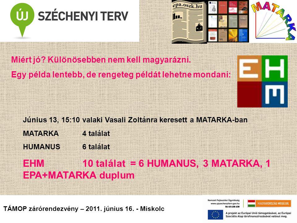 TÁMOP zárórendezvény – 2011. június 16. - Miskolc Miért jó.