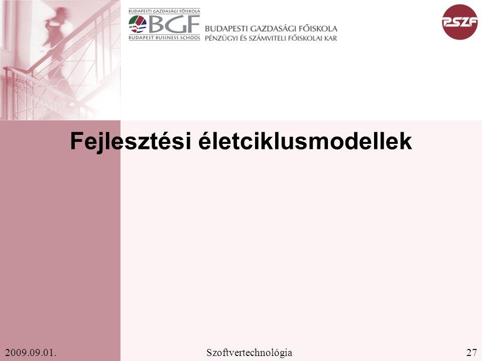 27Szoftvertechnológia2009.09.01. Fejlesztési életciklusmodellek