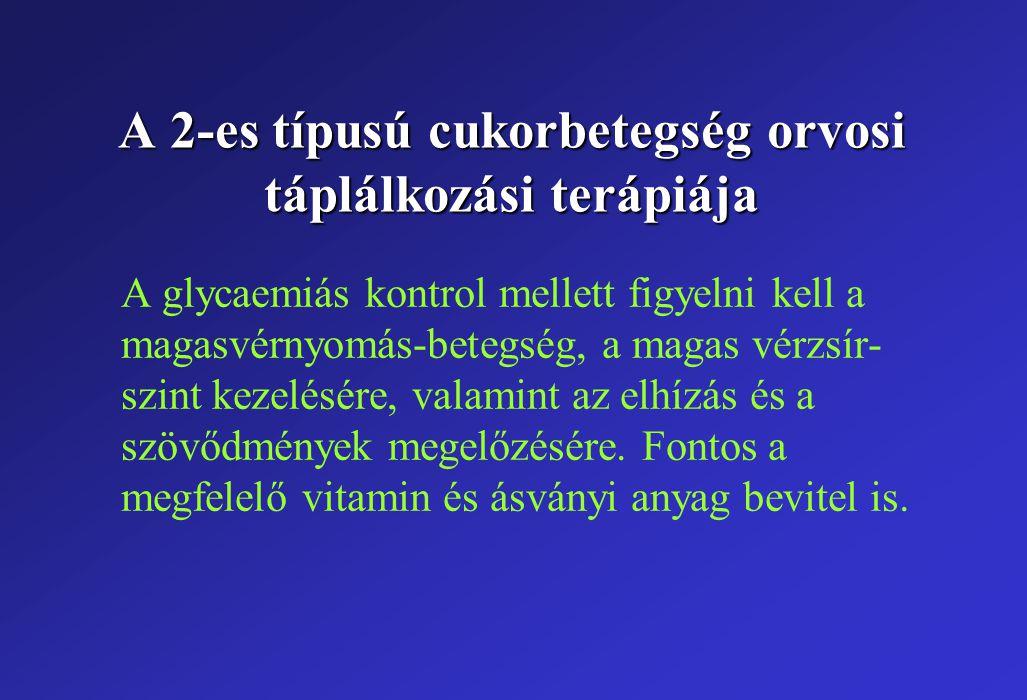 Az orvosi táplálkozási terápia irányelvei ÖsszetevőAjánlás (napi fogyasztás) Szénhidrát*45-60 %** Szacharóz<10 %** Fehérje0,8 g/ttkg Zsír Telített zsír<10 %** Transz-zsírsavminimális Cisz-zsírsav10-25 %** Többszörösen telítetlen zsírsav<10 %** Só<6 g Alkohol1-3 E (15-45 g) * A szénhidrátok és a cisz-zsírsavak együttes bevitele a napi fogyasztás során 60-70 % legyen ** Az összenergia-bevitel százalékában