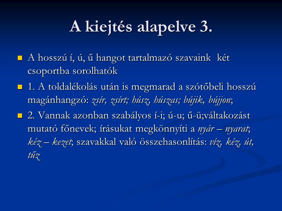 A kiejtés alapelve 3. A hosszú í, ú, ű hangot tartalmazó szavaink két csoportba sorolhatók A hosszú í, ú, ű hangot tartalmazó szavaink két csoportba s