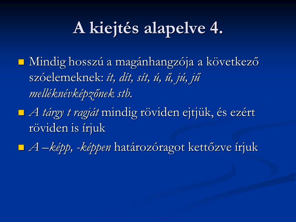 A kiejtés alapelve 4. Mindig hosszú a magánhangzója a következő szóelemeknek: ít, dít, sít, ú, ű, jú, jű melléknévképzőnek stb. Mindig hosszú a magánh