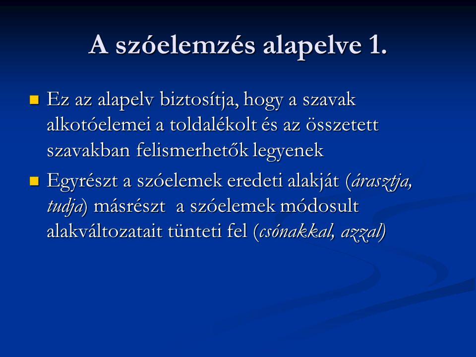 A szóelemzés alapelve 1. Ez az alapelv biztosítja, hogy a szavak alkotóelemei a toldalékolt és az összetett szavakban felismerhetők legyenek Ez az ala