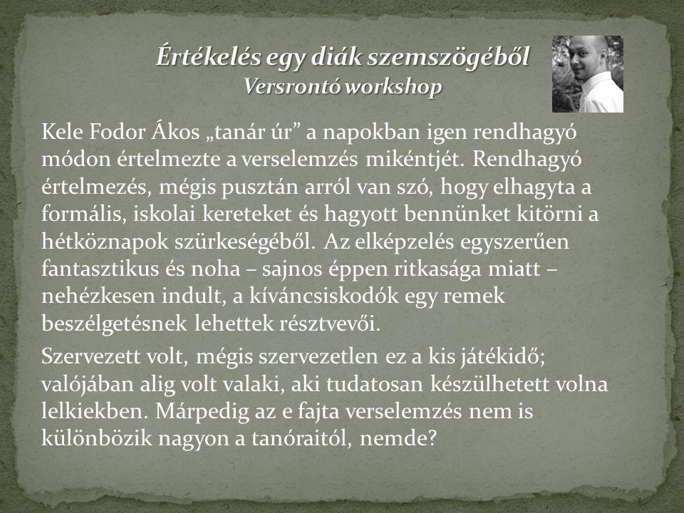 """Kele Fodor Ákos """"tanár úr a napokban igen rendhagyó módon értelmezte a verselemzés mikéntjét."""