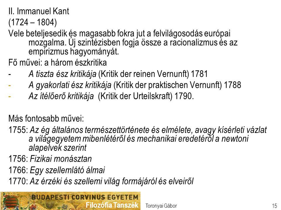 Filozófia Tanszék Toronyai Gábor 15 II. Immanuel Kant (1724 – 1804) Vele beteljesedik és magasabb fokra jut a felvilágosodás európai mozgalma. Új szin