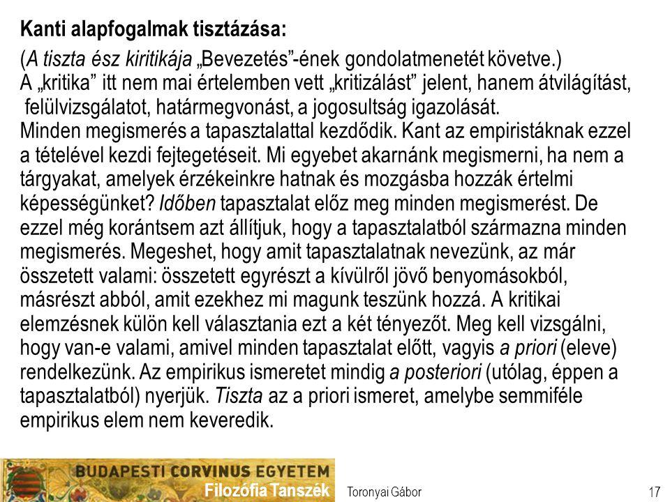 """Filozófia Tanszék Toronyai Gábor 17 Kanti alapfogalmak tisztázása: ( A tiszta ész kiritikája """"Bevezetés""""-ének gondolatmenetét követve.) A """"kritika"""" it"""