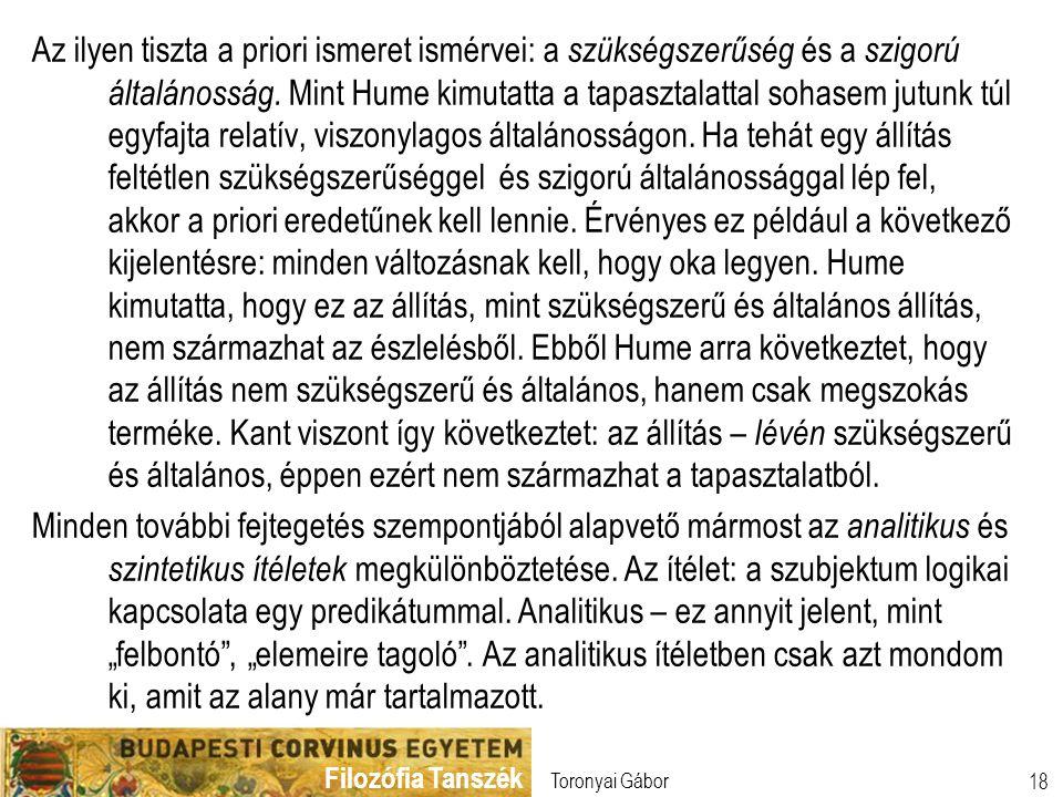 Filozófia Tanszék Toronyai Gábor 18 Az ilyen tiszta a priori ismeret ismérvei: a szükségszerűség és a szigorú általánosság. Mint Hume kimutatta a tapa