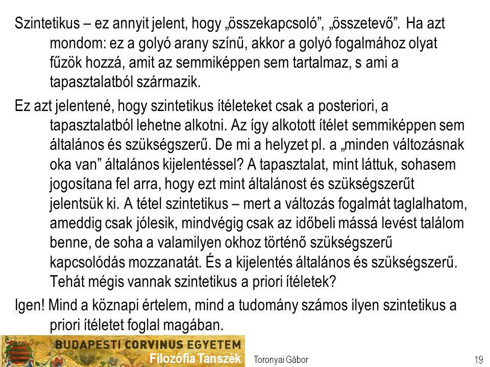 """Filozófia Tanszék Toronyai Gábor 19 Szintetikus – ez annyit jelent, hogy """"összekapcsoló"""", """"összetevő"""". Ha azt mondom: ez a golyó arany színű, akkor a"""