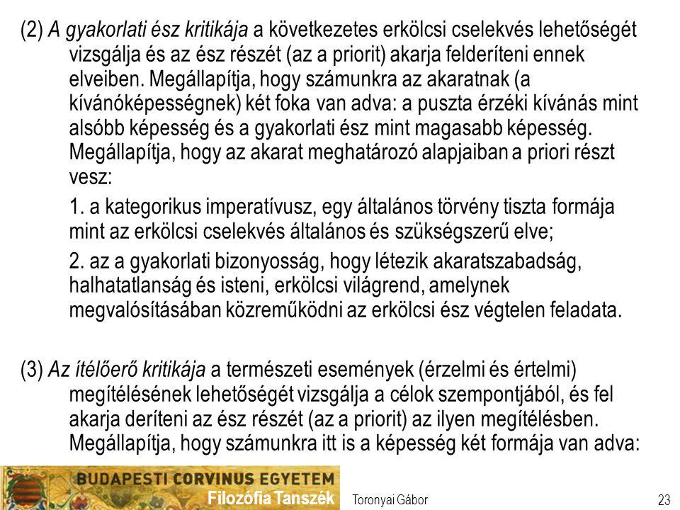 Filozófia Tanszék Toronyai Gábor 23 (2) A gyakorlati ész kritikája a következetes erkölcsi cselekvés lehetőségét vizsgálja és az ész részét (az a prio