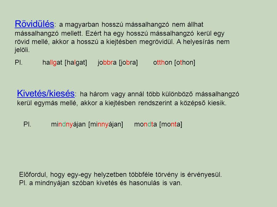 Rövidülés : a magyarban hosszú mássalhangzó nem állhat mássalhangzó mellett. Ezért ha egy hosszú mássalhangzó kerül egy rövid mellé, akkor a hosszú a