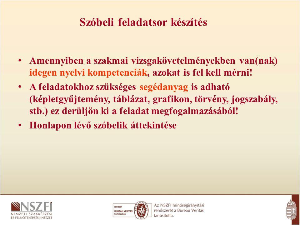 Szóbeli feladatsor készítés Amennyiben a szakmai vizsgakövetelményekben van(nak) idegen nyelvi kompetenciák, azokat is fel kell mérni! A feladatokhoz