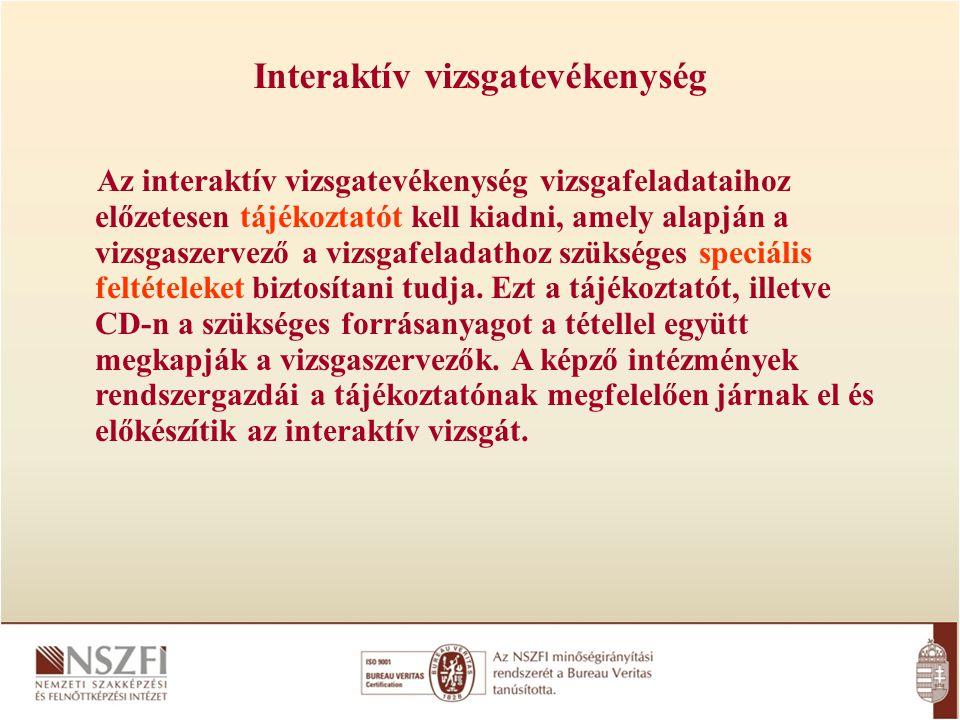 Interaktív vizsgatevékenység Az interaktív vizsgatevékenység vizsgafeladataihoz előzetesen tájékoztatót kell kiadni, amely alapján a vizsgaszervező a
